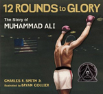 Twelve rounds to glory : the story of Muhammad Ali