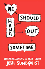 We should hang out sometime : embarrassingly, a true story