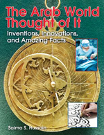 The Arab world thought of it : inventions, innovations, and amazing facts