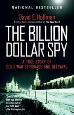 The billion dollar spy : a true story of Cold War espionage and betrayal