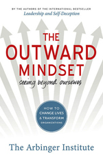 The outward mindset : seeing beyond ourselves : how to change lives & transform organizations