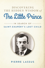 Discovering the hidden wisdom of the Little prince : in search of Saint-Exupery