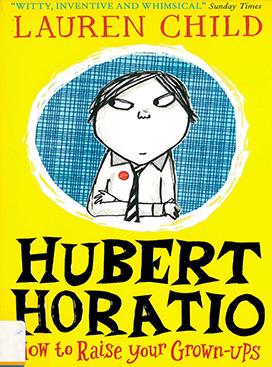 Hubert Horatio : how to raise your grown-ups
