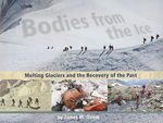 Bodies from the ice : melting glaciers and the recovery of the past