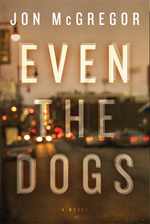 Even the dogs  : a novel