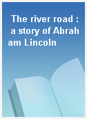 The river road : a story of Abraham Lincoln