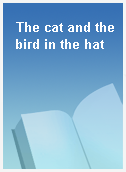 The cat and the bird in the hat