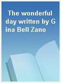 The wonderful day written by Gina Bell Zano