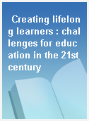 Creating lifelong learners : challenges for education in the 21st century