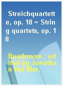 Streichquartette, op. 18 = String quartets, op. 18