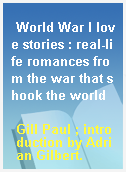 World War I love stories : real-life romances from the war that shook the world