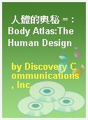 人體的奧秘 = : Body Atlas:The Human Design