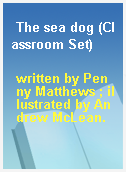 The sea dog (Classroom Set)