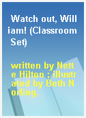 Watch out, William! (Classroom Set)