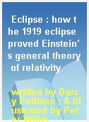 Eclipse : how the 1919 eclipse proved Einstein
