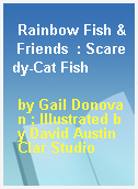 Rainbow Fish & Friends  : Scaredy-Cat Fish