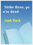 Strike three, you