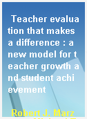 Teacher evaluation that makes a difference : a new model for teacher growth and student achievement