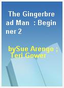 The Gingerbread Man  : Beginner 2