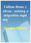 Follow those zebras : solving a migration mystery