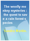 The woolly monkey mysteries : the quest to save a rain forest species