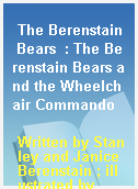 The Berenstain Bears  : The Berenstain Bears and the Wheelchair Commando