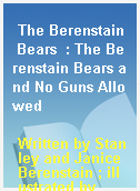 The Berenstain Bears  : The Berenstain Bears and No Guns Allowed
