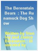 The Berenstain Bears  : The Runamuck Dog Show
