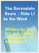 The Berenstain Bears  : Ride Like the Wind