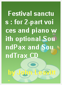 Festival sanctus : for 2-part voices and piano with optional SoundPax and SoundTrax CD
