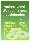 Andrew Lloyd Webber : a concert celebration
