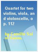 Quartet for two violins, viola, and violoncello, op. 112