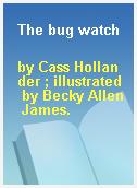 The bug watch