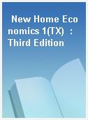 New Home Economics 1(TX)  : Third Edition