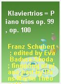 Klaviertrios = Piano trios op. 99, op. 100
