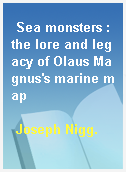 Sea monsters : the lore and legacy of Olaus Magnus