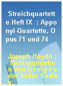 Streichquartette Heft IX  : Apponyi-Quartette, Opus 71 und 74