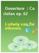 Ouverture  : Coriolan op. 62