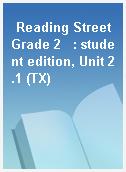 Reading Street Grade 2   : student edition, Unit 2.1 (TX)
